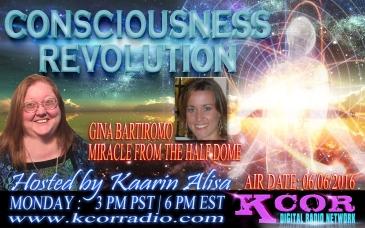 Gina-Baritromo-Miracle-From-The-Half-Dome-Consciousness-Revolution-with-Kaarin-Alisa-KCOR-Digital-Radio-Network-Flyer